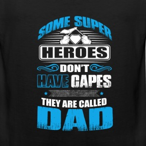 Heroes that don't have capes - dad Fathers Day - Men's Premium Tank