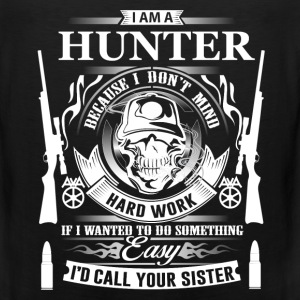 Hunter - I'm a hunter coz I don't mind hardwork - Men's Premium Tank