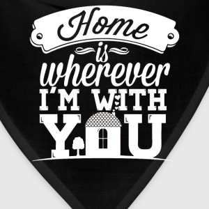 I love you - Home is wherever I'm with you - Bandana