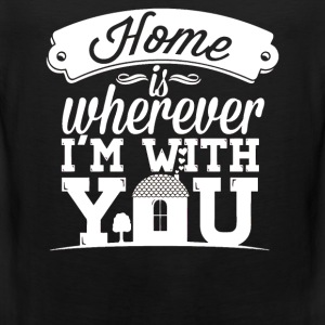 I love you - Home is wherever I'm with you - Men's Premium Tank