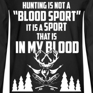 Hunting - It is a sport that is in my blood tee - Men's Long Sleeve T-Shirt