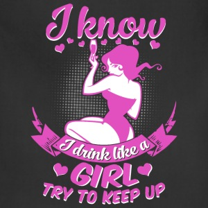 I know I drink like a sexy girl try to keep up - Adjustable Apron