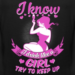 I know I drink like a sexy girl try to keep up - Men's Premium Tank