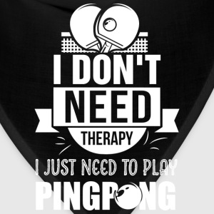 Pingpong - I just need to play pingpong t-shirt - Bandana