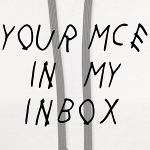 Your MCE in my inbox T-Shirts - Contrast Hoodie