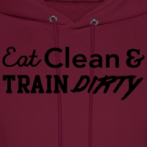 Eat clean and train dirty T-Shirts - Men's Hoodie