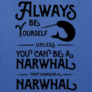 Always be yourself unless you can be a narwhal T-Shirts - Tote Bag