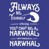 Always be yourself unless you can be a narwhal T-Shirts - Women's Premium T-Shirt