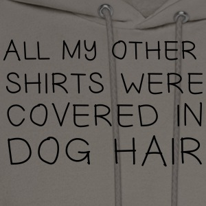 All my other shirts were covered in dog hair T-Shirts - Men's Hoodie
