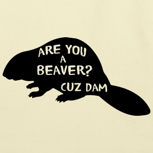 Are you a beaver cuz dam! T-Shirts - Eco-Friendly Cotton Tote