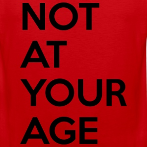 Not at your age T-Shirts - Men's Premium Tank