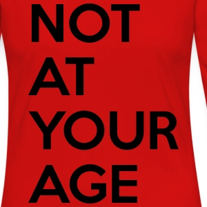 Not at your age T-Shirts - Women's Premium Long Sleeve T-Shirt