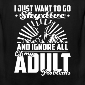 Skydiving - Want to go skydiving and ignore all - Men's Premium Tank