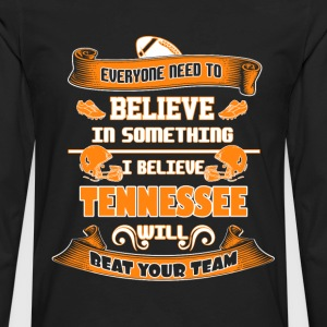Tennessee - I believe tennessee will beat ur team - Men's Premium Long Sleeve T-Shirt