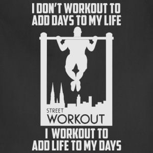 Street workout - I workout to add life to my days - Adjustable Apron