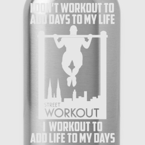 Street workout - I workout to add life to my days - Water Bottle