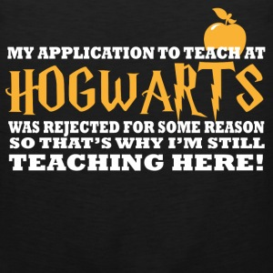 Hogwarts - I was rejected to teach at hogwarts - Men's Premium Tank