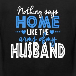 Husband - Nothing says home like my husband's arm - Men's Premium Tank