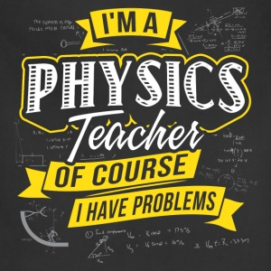 Physics teacher - Of course I have problems tee - Adjustable Apron