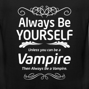 Vampire - Always be yourself unless you can be vam - Men's Premium Tank