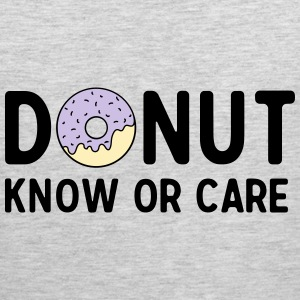 Donut Know or Care T-Shirts - Men's Premium Tank