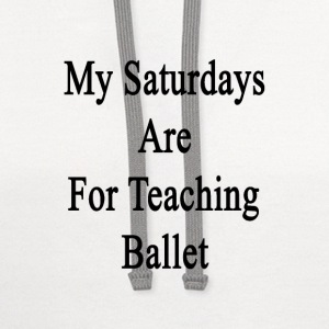 my_saturdays_are_for_teaching_ballet T-Shirts - Contrast Hoodie