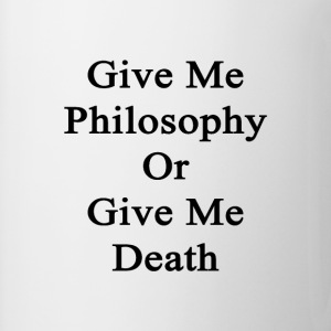 give_me_philosophy_or_give_me_death T-Shirts - Coffee/Tea Mug