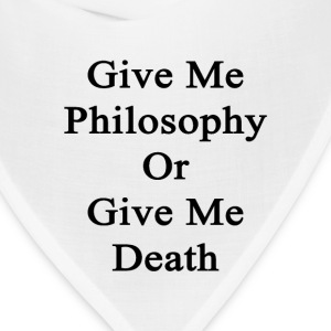 give_me_philosophy_or_give_me_death T-Shirts - Bandana