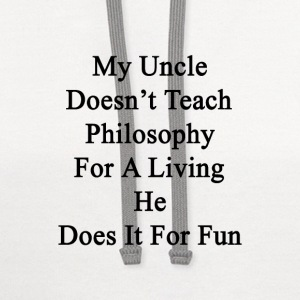my_uncle_doesnt_teach_philosophy_for_a_l T-Shirts - Contrast Hoodie