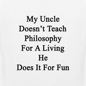 my_uncle_doesnt_teach_philosophy_for_a_l T-Shirts - Men's Premium Tank