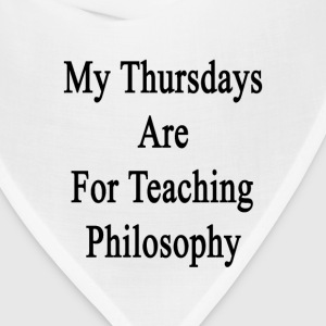 my_thursdays_are_for_teaching_philosophy T-Shirts - Bandana