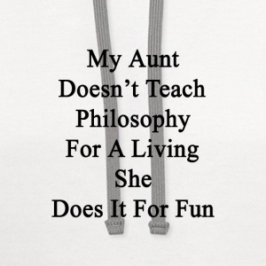 my_aunt_doesnt_teach_philosophy_for_a_li T-Shirts - Contrast Hoodie