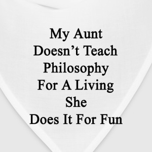 my_aunt_doesnt_teach_philosophy_for_a_li T-Shirts - Bandana