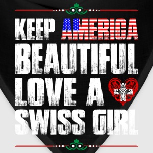 Keep America Beautiful Love A Swiss Girl T-Shirts - Bandana