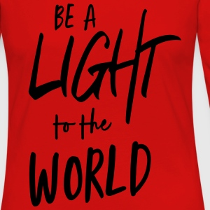 Be a light to the world T-Shirts - Women's Premium Long Sleeve T-Shirt