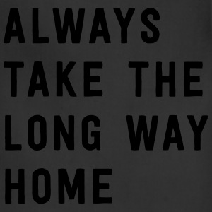 Always take the long way home T-Shirts - Adjustable Apron