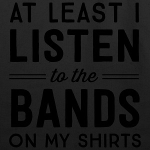 At least I listen to the bands on my shirts T-Shirts - Eco-Friendly Cotton Tote