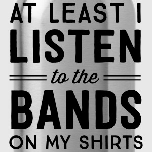 At least I listen to the bands on my shirts T-Shirts - Water Bottle