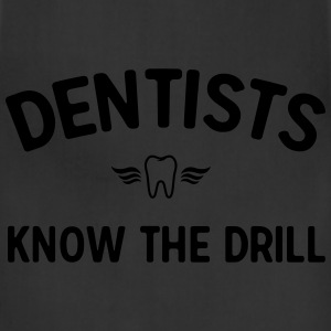 Dentists know the drill T-Shirts - Adjustable Apron