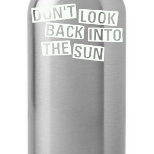 Don't Look Back Into The Sun - Water Bottle