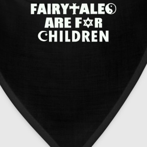Fairytales Are For Children - Bandana