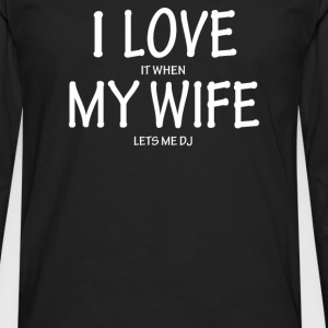 I Love My Wife - DJ - Men's Premium Long Sleeve T-Shirt