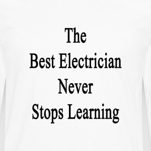 the_best_electrician_never_stops_learnin T-Shirts - Men's Premium Long Sleeve T-Shirt