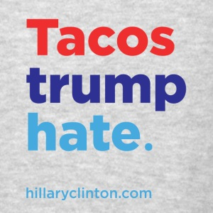 Tacos Trump Hate: Hillary 2016 Bags & backpacks - Men's T-Shirt