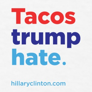 Tacos Trump Hate: Hillary 2016 Accessories - Men's T-Shirt
