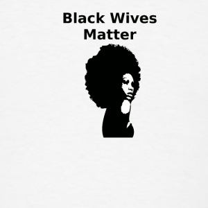 Black Wives Matter - Men's T-Shirt