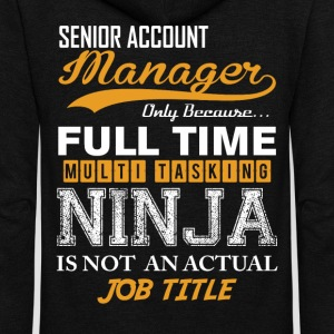 Senior Account Manager  Ninja Job Tittle T-Shirts - Unisex Fleece Zip Hoodie by American Apparel