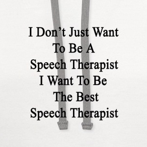i_dont_just_want_to_be_a_speech_therapis T-Shirts - Contrast Hoodie