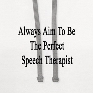 always_aim_to_be_the_perfect_speech_ther T-Shirts - Contrast Hoodie