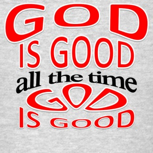 God is good, all the time GIGATTWGY - Men's T-Shirt